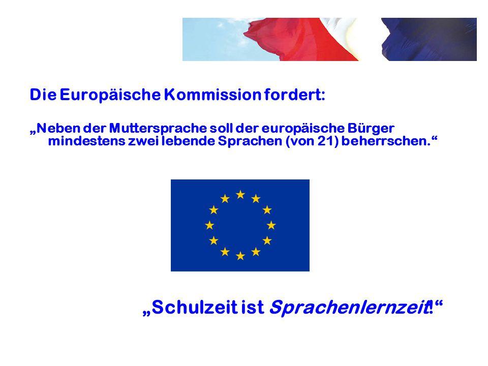 """Die Europäische Kommission fordert: """"Neben der Muttersprache soll der europäische Bürger mindestens zwei lebende Sprachen (von 21) beherrschen."""" """"Schu"""