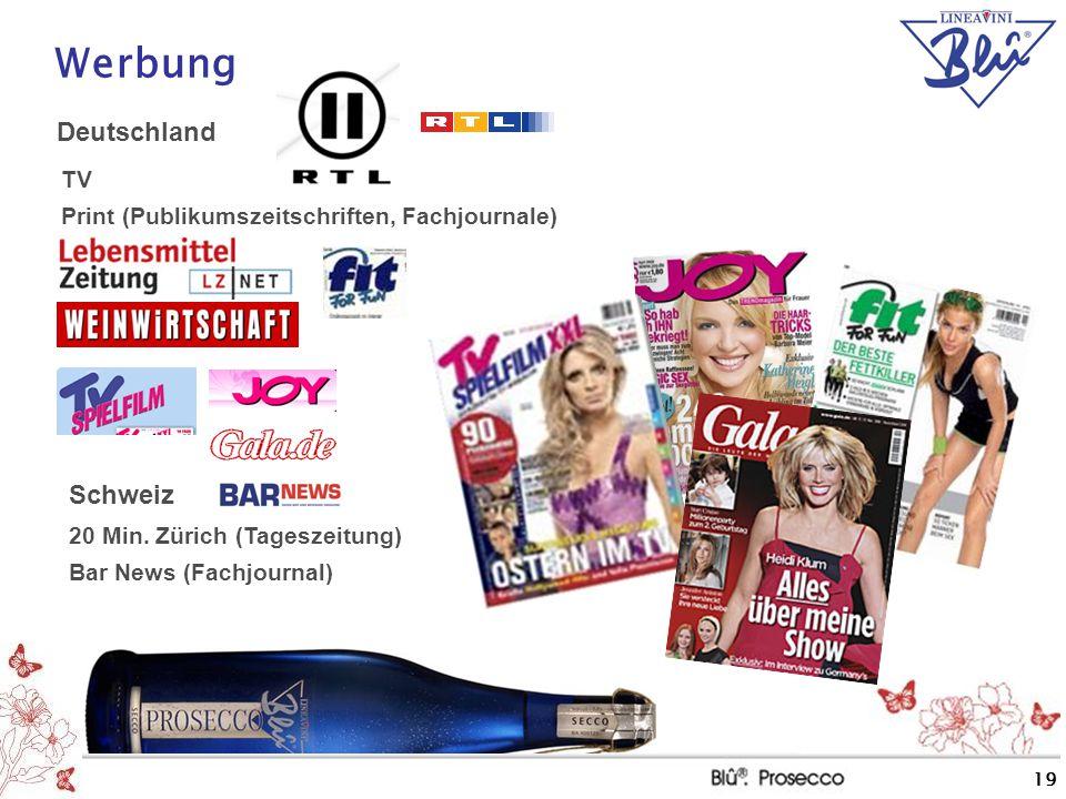 19 Schweiz Werbung Deutschland 20 Min. Zürich (Tageszeitung) Bar News (Fachjournal) TV Print (Publikumszeitschriften, Fachjournale)
