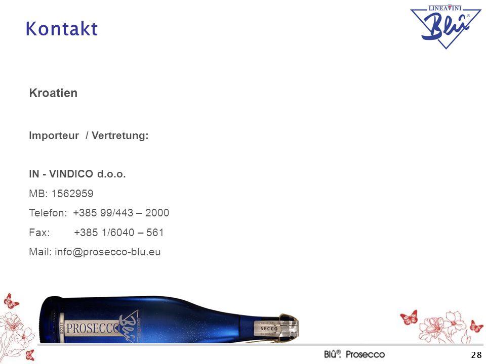 28 Kontakt Kroatien Importeur / Vertretung: IN - VINDICO d.o.o. MB: 1562959 Telefon: +385 99/443 – 2000 Fax: +385 1/6040 – 561 Mail: info@prosecco-blu