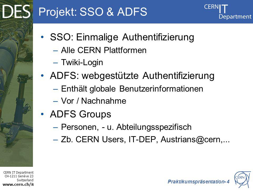 CERN IT Department CH-1211 Genève 23 Switzerland www.cern.ch/i t Projekt: SSO & ADFS SSO: Einmalige Authentifizierung –Alle CERN Plattformen –Twiki-Lo