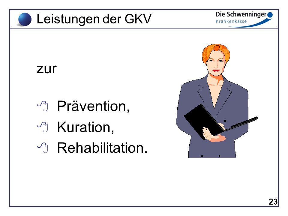 zur 8 P rävention, 8 K uration, 8 R ehabilitation. 23 Leistungen der GKV