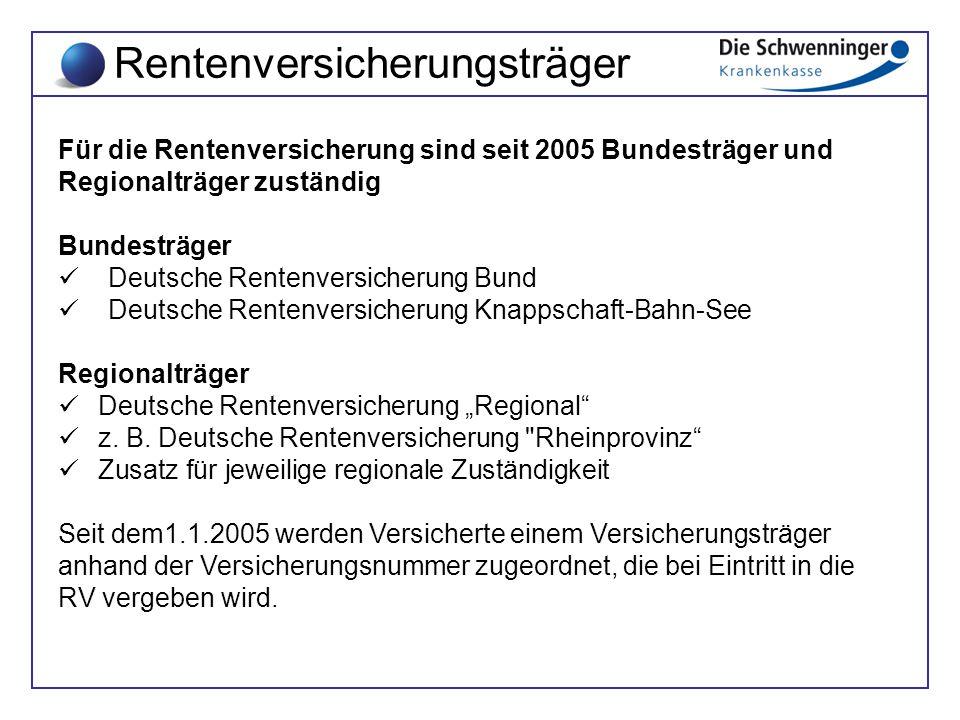 Rentenversicherungsträger Für die Rentenversicherung sind seit 2005 Bundesträger und Regionalträger zuständig Bundesträger Deutsche Rentenversicherung
