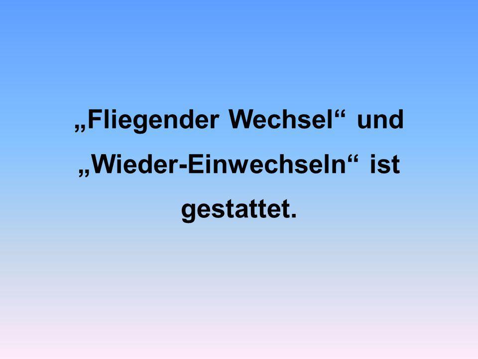 """""""Fliegender Wechsel und """"Wieder-Einwechseln ist gestattet."""