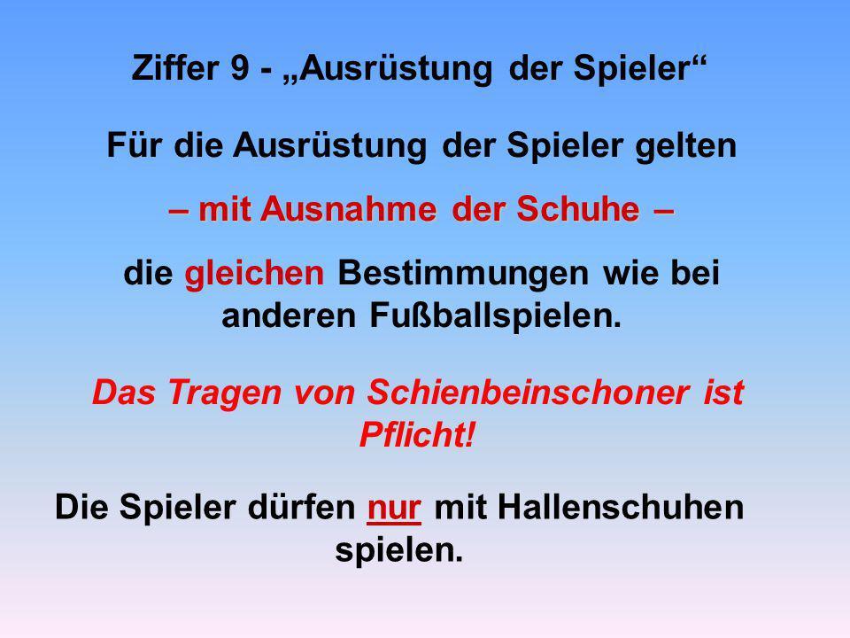 """Ziffer 9 - """"Ausrüstung der Spieler Für die Ausrüstung der Spieler gelten – mit Ausnahme der Schuhe – die gleichen Bestimmungen wie bei anderen Fußballspielen."""
