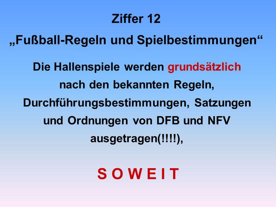 """Ziffer 12 """"Fußball-Regeln und Spielbestimmungen Die Hallenspiele werden grundsätzlich nach den bekannten Regeln, Durchführungsbestimmungen, Satzungen und Ordnungen von DFB und NFV ausgetragen(!!!!), S O W E I T"""