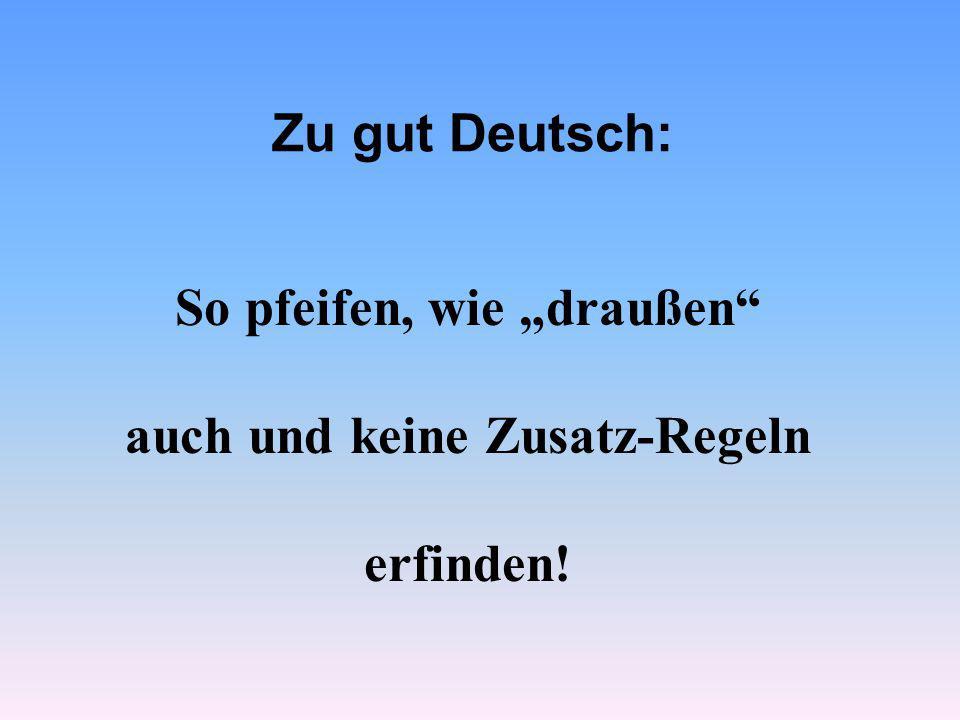 """Zu gut Deutsch: So pfeifen, wie """"draußen"""" auch und keine Zusatz-Regeln erfinden!"""