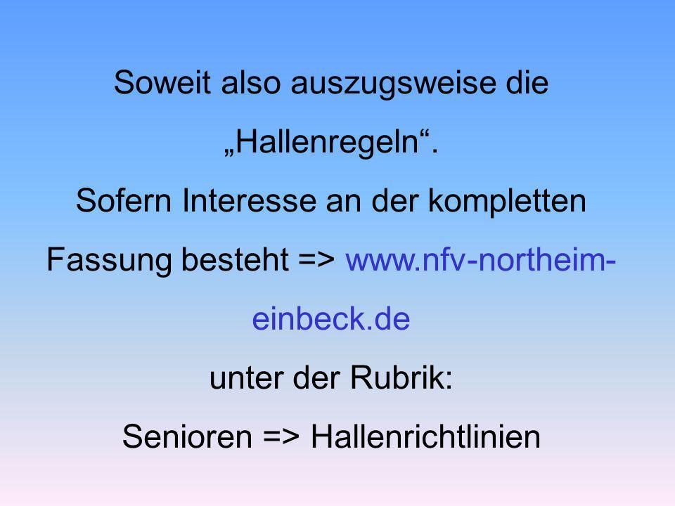"""Soweit also auszugsweise die """"Hallenregeln"""". Sofern Interesse an der kompletten Fassung besteht => www.nfv-northeim- einbeck.de unter der Rubrik: Seni"""