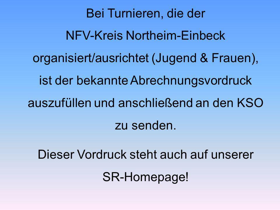 Bei Turnieren, die der NFV-Kreis Northeim-Einbeck organisiert/ausrichtet (Jugend & Frauen), ist der bekannte Abrechnungsvordruck auszufüllen und anschließend an den KSO zu senden.