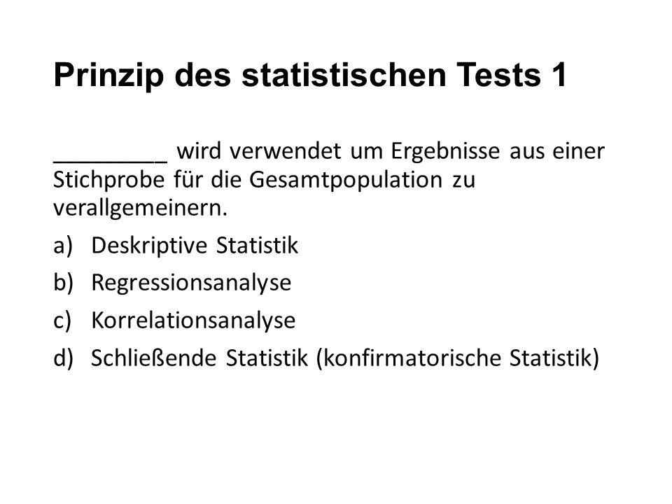 Prinzip des statistischen Tests 1 _________ wird verwendet um Ergebnisse aus einer Stichprobe für die Gesamtpopulation zu verallgemeinern. a)Deskripti