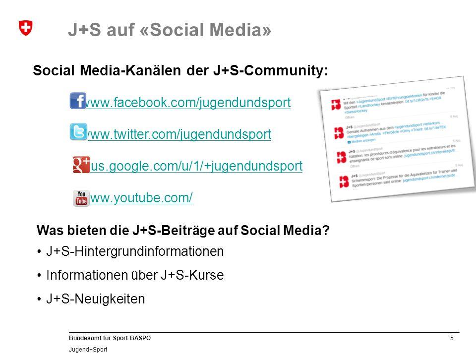5 Bundesamt für Sport BASPO Jugend+Sport Social Media-Kanälen der J+S-Community: www.facebook.com/jugendundsport www.twitter.com/jugendundsport plus.google.com/u/1/+jugendundsport www.youtube.com/ J+S auf «Social Media» Was bieten die J+S-Beiträge auf Social Media.