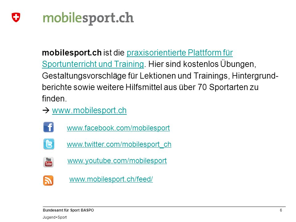 6 Bundesamt für Sport BASPO Jugend+Sport mobilesport.ch ist die praxisorientierte Plattform für Sportunterricht und Training.