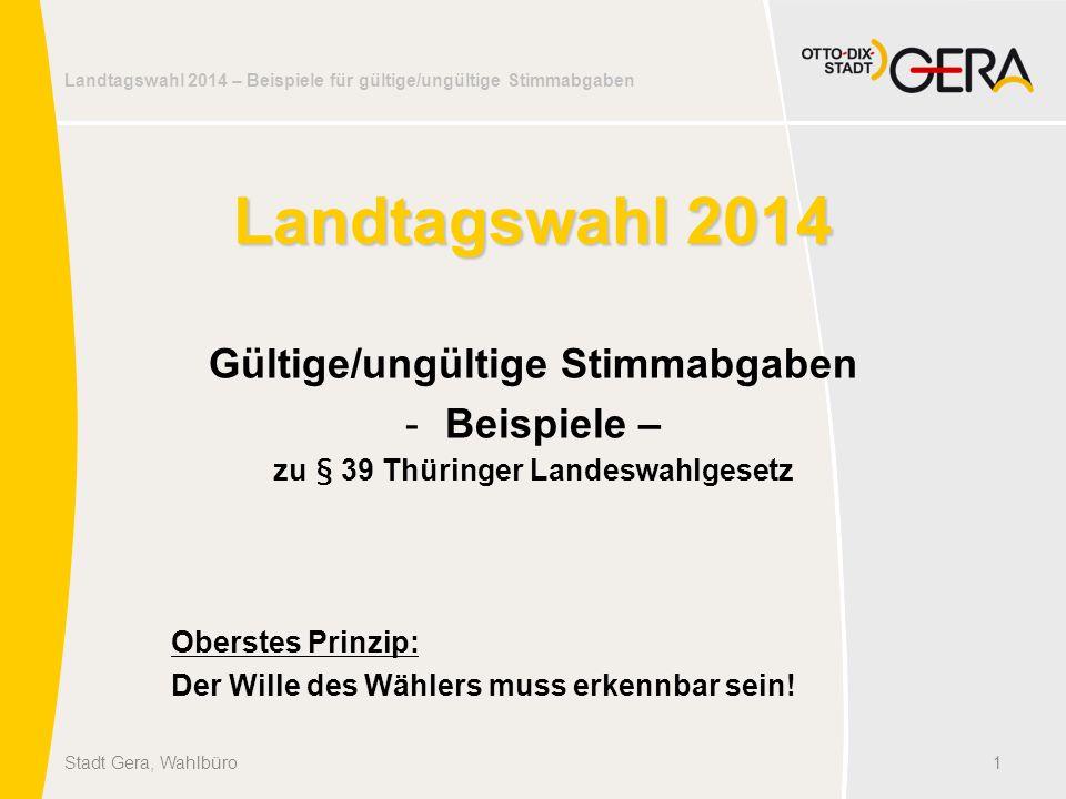 Landtagswahl 2014 – Beispiele für gültige/ungültige Stimmabgaben Landtagswahl 2014 Gültige/ungültige Stimmabgaben -Beispiele – zu § 39 Thüringer Lande