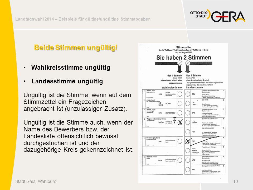 Landtagswahl 2014 – Beispiele für gültige/ungültige Stimmabgaben 10Stadt Gera, Wahlbüro Beide Stimmen ungültig! Wahlkreisstimme ungültig Landesstimme