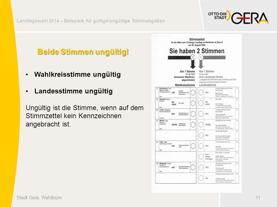 Landtagswahl 2014 – Beispiele für gültige/ungültige Stimmabgaben 11Stadt Gera, Wahlbüro Beide Stimmen ungültig! Wahlkreisstimme ungültig Landesstimme