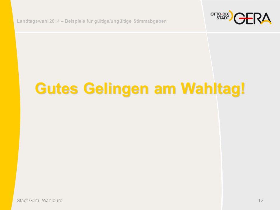 Landtagswahl 2014 – Beispiele für gültige/ungültige Stimmabgaben Gutes Gelingen am Wahltag! Stadt Gera, Wahlbüro12