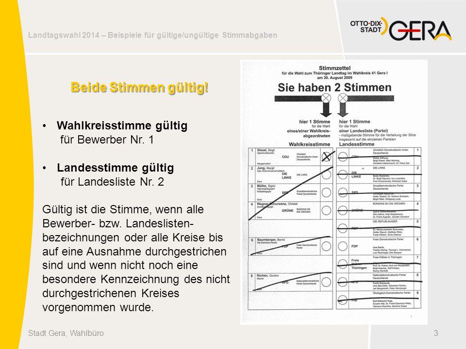 Landtagswahl 2014 – Beispiele für gültige/ungültige Stimmabgaben 3Stadt Gera, Wahlbüro Beide Stimmen gültig! Wahlkreisstimme gültig für Bewerber Nr. 1