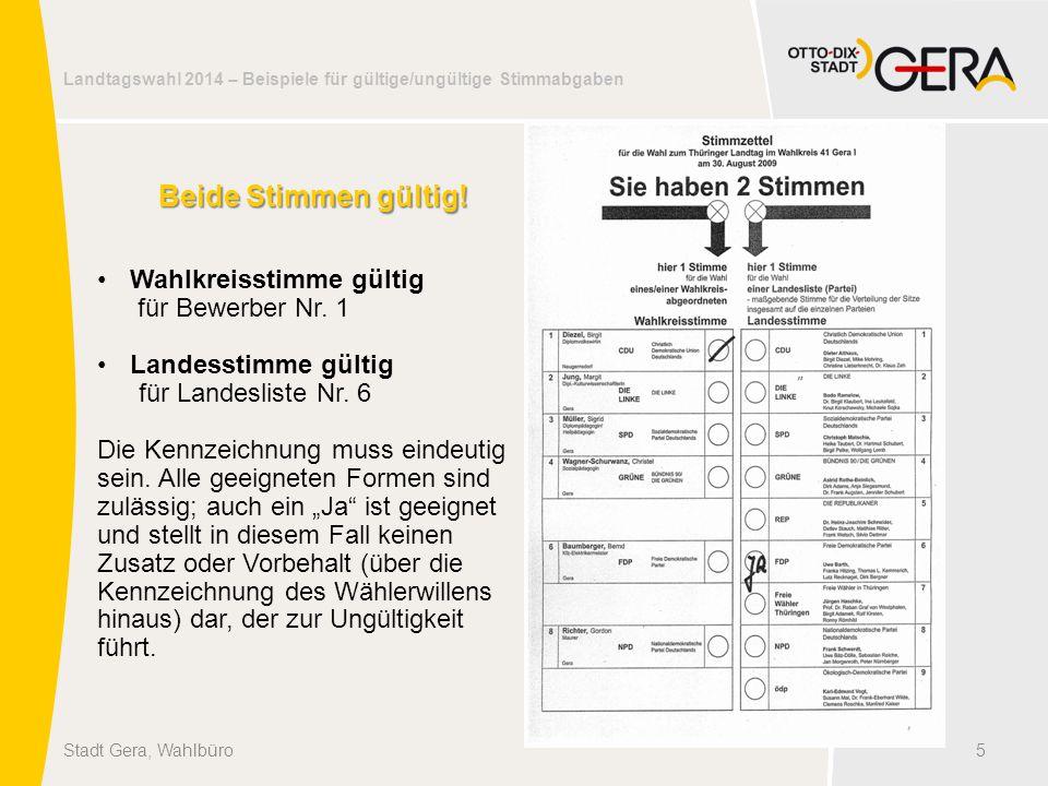Landtagswahl 2014 – Beispiele für gültige/ungültige Stimmabgaben 5Stadt Gera, Wahlbüro Beide Stimmen gültig! Wahlkreisstimme gültig für Bewerber Nr. 1