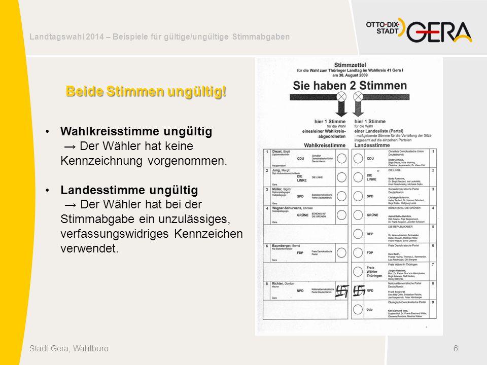 Landtagswahl 2014 – Beispiele für gültige/ungültige Stimmabgaben 6Stadt Gera, Wahlbüro Beide Stimmen ungültig! Wahlkreisstimme ungültig → Der Wähler h