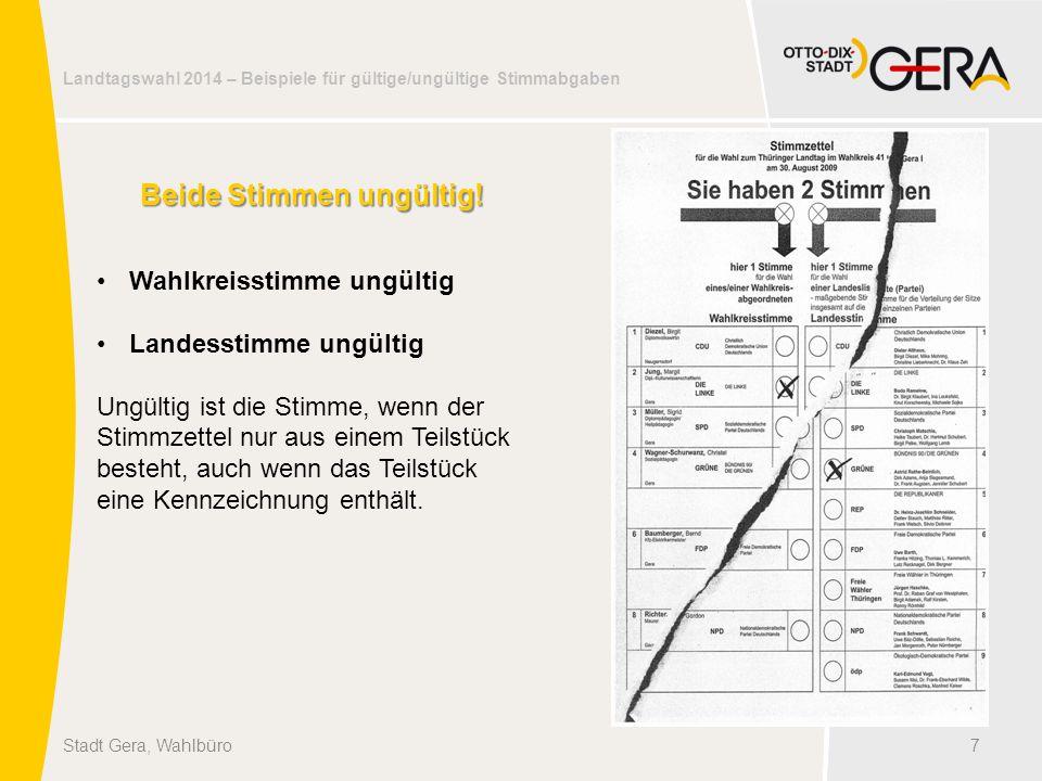 Landtagswahl 2014 – Beispiele für gültige/ungültige Stimmabgaben 7Stadt Gera, Wahlbüro Beide Stimmen ungültig! Wahlkreisstimme ungültig Landesstimme u