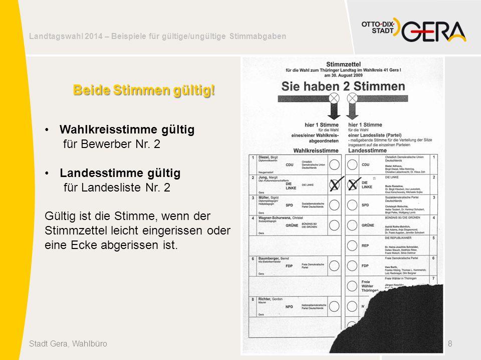 Landtagswahl 2014 – Beispiele für gültige/ungültige Stimmabgaben 8Stadt Gera, Wahlbüro Beide Stimmen gültig! Wahlkreisstimme gültig für Bewerber Nr. 2