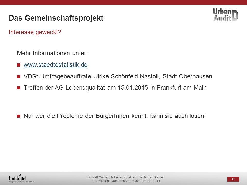 Dr. Ralf Gutfleisch: Lebensqualität in deutschen Städten UA-Mitgliederversammlung, Mannheim, 20.11.14 Das Gemeinschaftsprojekt 11 Interesse geweckt? M