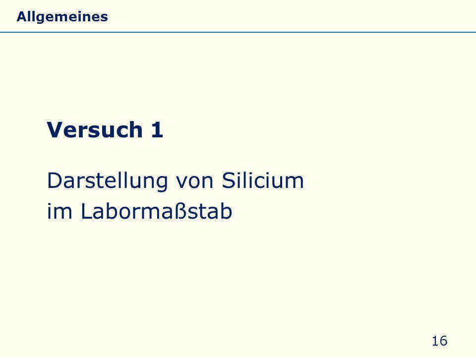 Versuch 1 Darstellung von Silicium im Labormaßstab 16 Allgemeines Eigenschaften Silicate Silicone Glas