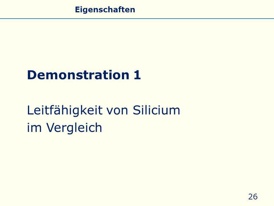 Demonstration 1 Leitfähigkeit von Silicium im Vergleich 26 Allgemeines Eigenschaften Silicate Silicone Glas