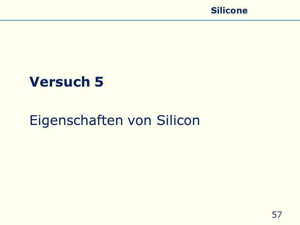 Versuch 5 Eigenschaften von Silicon 57 Allgemeines Eigenschaften Silicate Silicone Glas