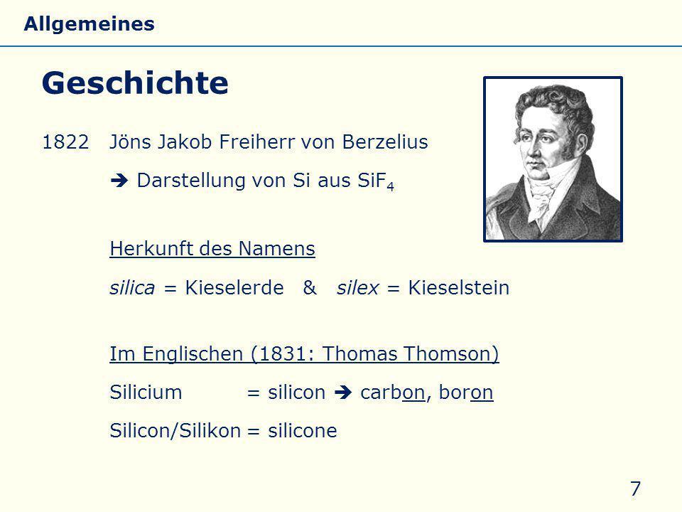 1822Jöns Jakob Freiherr von Berzelius  Darstellung von Si aus SiF 4 Herkunft des Namens silica = Kieselerde & silex = Kieselstein Im Englischen (1831