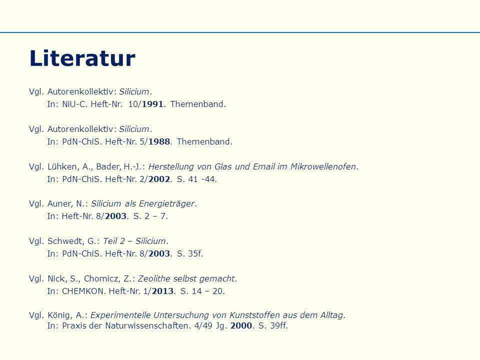 Literatur Vgl. Autorenkollektiv: Silicium. In: NiU-C. Heft-Nr. 10/1991. Themenband. Vgl. Autorenkollektiv: Silicium. In: PdN-ChiS. Heft-Nr. 5/1988. Th