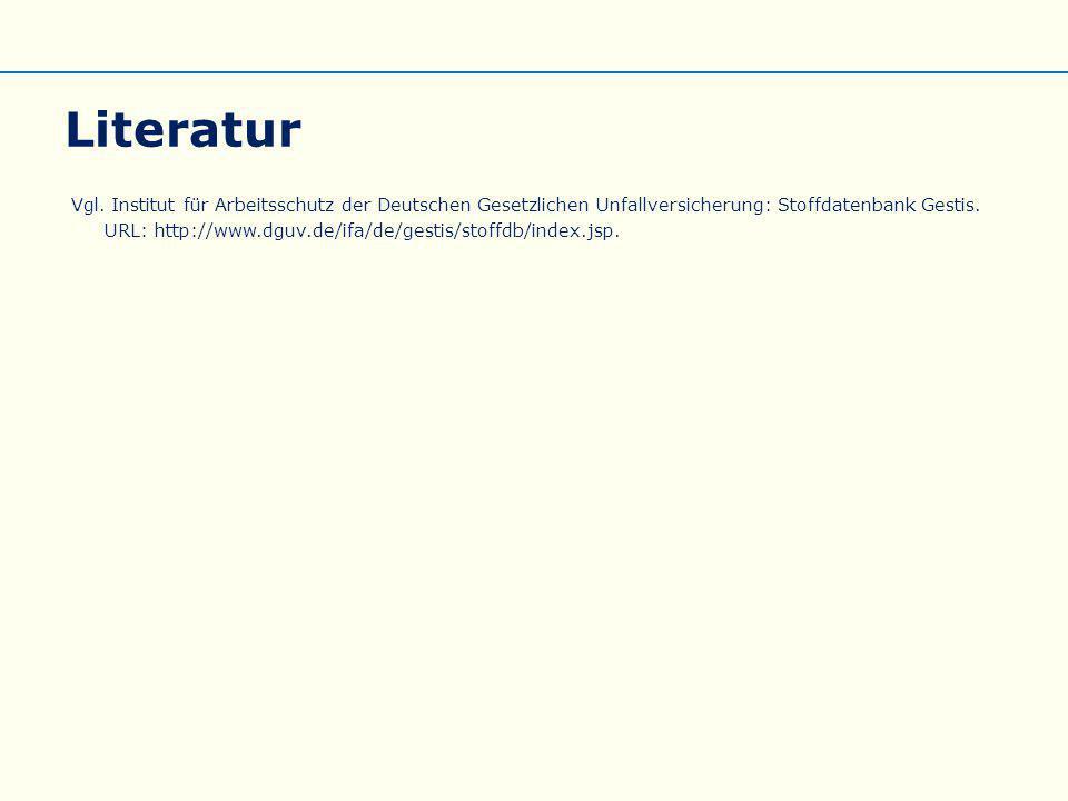 Literatur Vgl. Institut für Arbeitsschutz der Deutschen Gesetzlichen Unfallversicherung: Stoffdatenbank Gestis. URL: http://www.dguv.de/ifa/de/gestis/