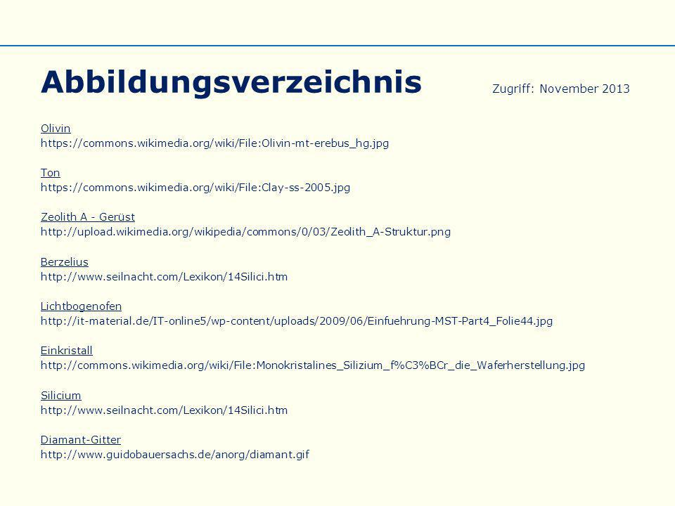 Abbildungsverzeichnis Zugriff: November 2013 Olivin https://commons.wikimedia.org/wiki/File:Olivin-mt-erebus_hg.jpg Ton https://commons.wikimedia.org/