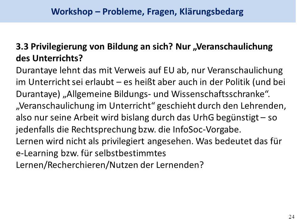 24 Workshop – Probleme, Fragen, Klärungsbedarg 3.3 Privilegierung von Bildung an sich.