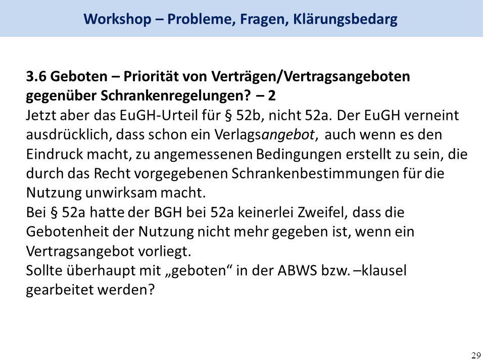 29 Workshop – Probleme, Fragen, Klärungsbedarg 3.6 Geboten – Priorität von Verträgen/Vertragsangeboten gegenüber Schrankenregelungen.