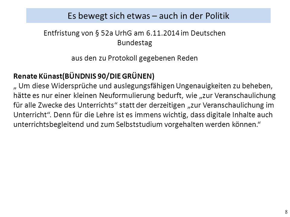 """8 Es bewegt sich etwas – auch in der Politik aus den zu Protokoll gegebenen Reden Entfristung von § 52a UrhG am 6.11.2014 im Deutschen Bundestag Renate Künast(BÜNDNIS 90/DIE GRÜNEN) """" Um diese Widersprüche und auslegungsfähigen Ungenauigkeiten zu beheben, hätte es nur einer kleinen Neuformulierung bedurft, wie """"zur Veranschaulichung für alle Zwecke des Unterrichts statt der derzeitigen """"zur Veranschaulichung im Unterricht ."""