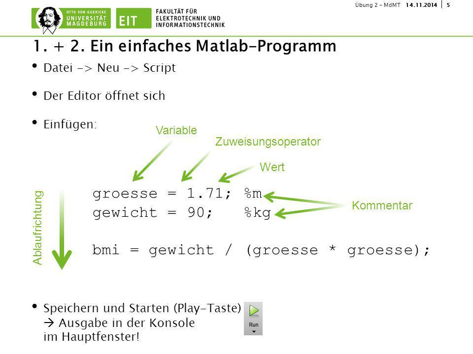 514.11.2014Übung 2 - MdMT Datei -> Neu -> Script Der Editor öffnet sich Einfügen: Speichern und Starten (Play-Taste)  Ausgabe in der Konsole im Hauptfenster.