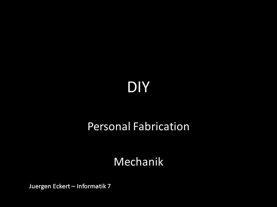 DIY Personal Fabrication Mechanik Juergen Eckert – Informatik 7