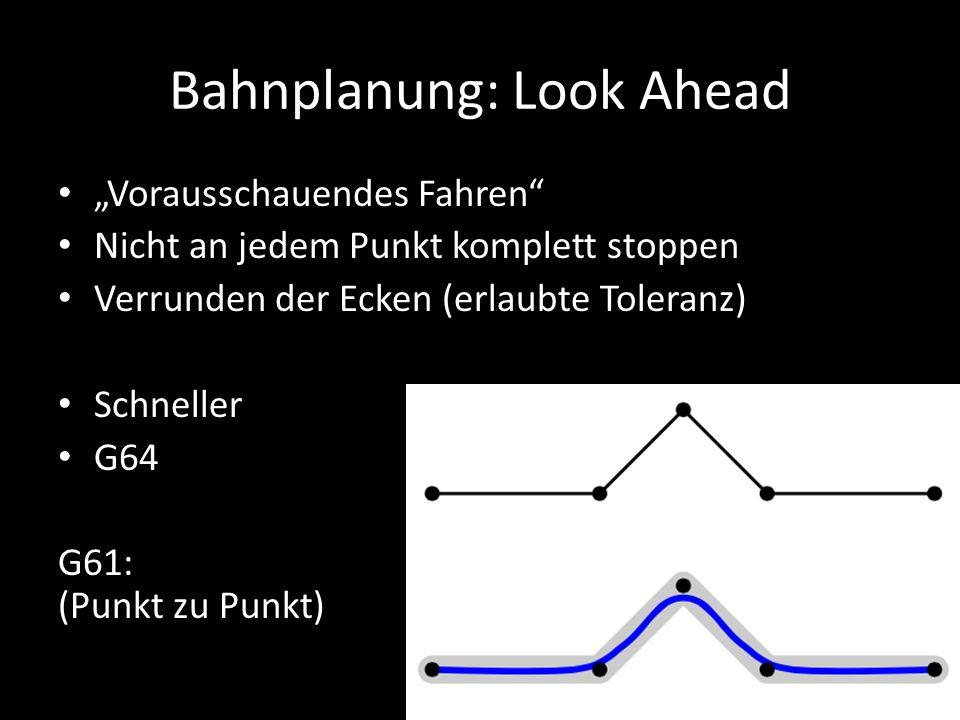 """Bahnplanung: Look Ahead """"Vorausschauendes Fahren Nicht an jedem Punkt komplett stoppen Verrunden der Ecken (erlaubte Toleranz) Schneller G64 G61: (Punkt zu Punkt)"""