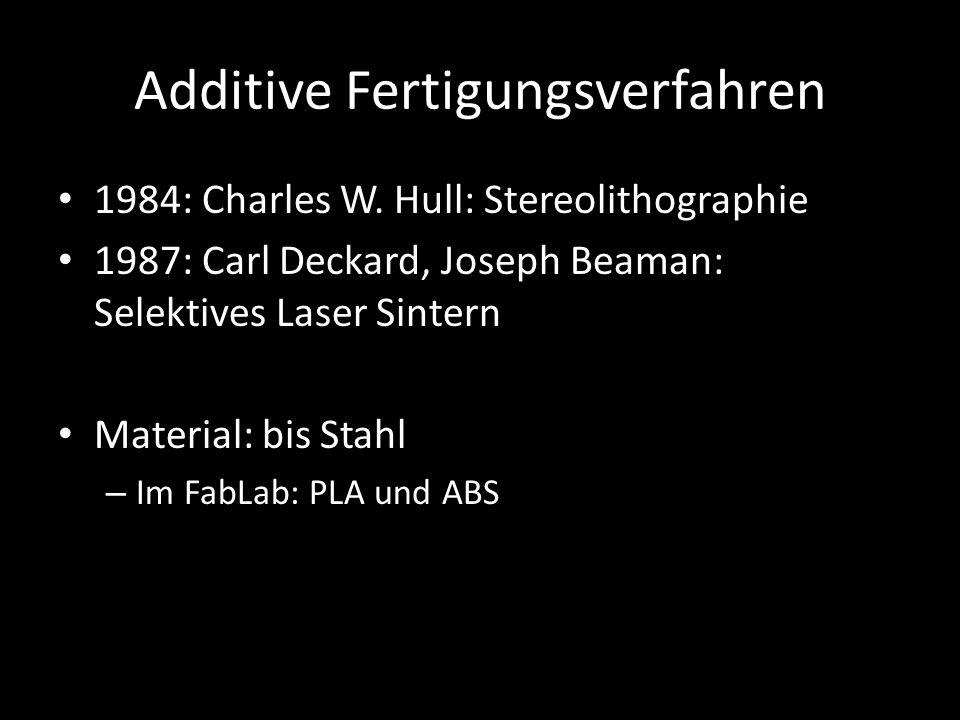 Additive Fertigungsverfahren 1984: Charles W. Hull: Stereolithographie 1987: Carl Deckard, Joseph Beaman: Selektives Laser Sintern Material: bis Stahl