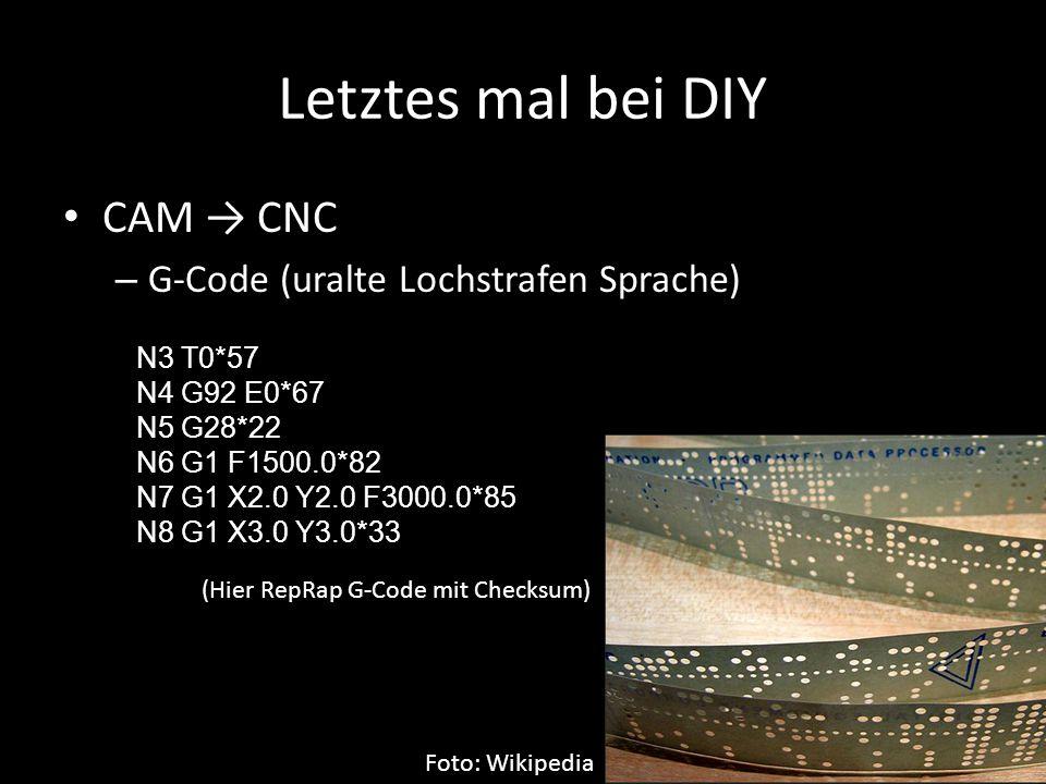 Letztes mal bei DIY CAM → CNC – G-Code (uralte Lochstrafen Sprache) Foto: Wikipedia N3 T0*57 N4 G92 E0*67 N5 G28*22 N6 G1 F1500.0*82 N7 G1 X2.0 Y2.0 F3000.0*85 N8 G1 X3.0 Y3.0*33 (Hier RepRap G-Code mit Checksum)