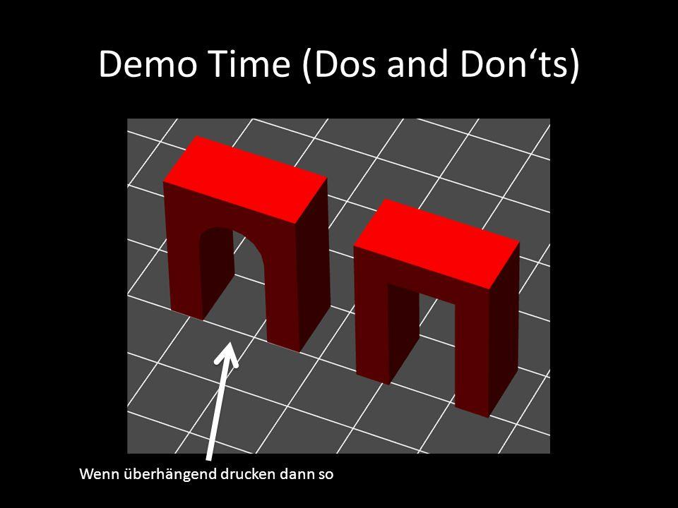 Demo Time (Dos and Don'ts) Wenn überhängend drucken dann so