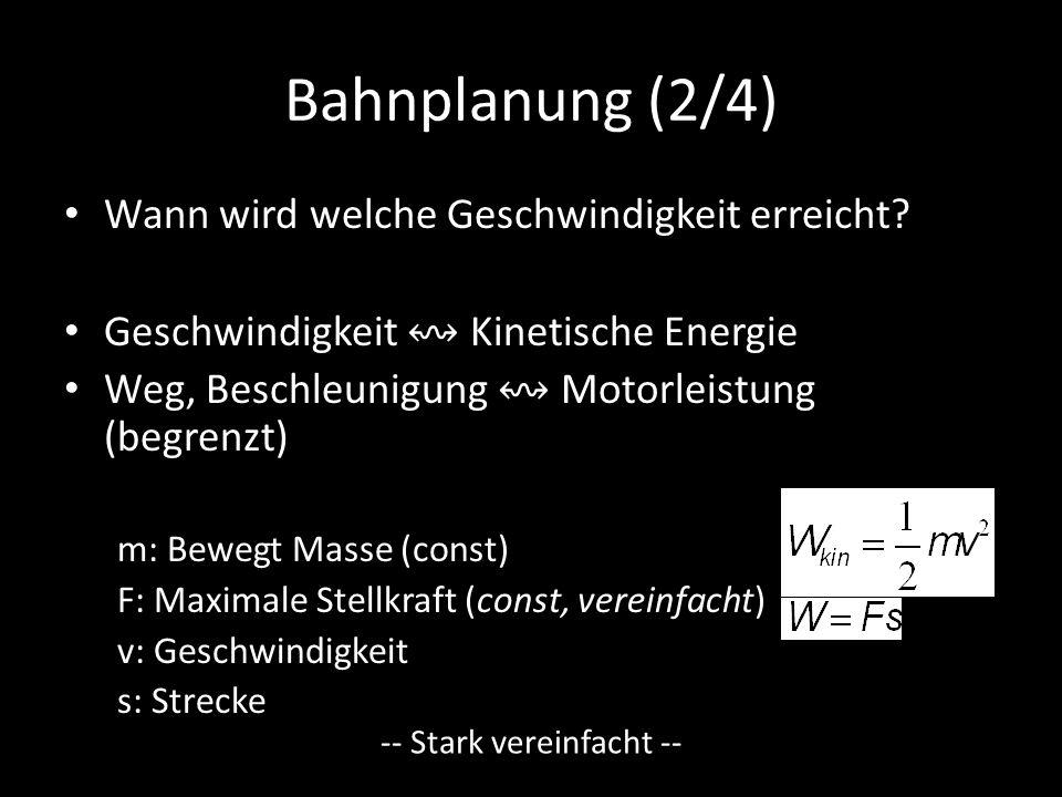 Bahnplanung (2/4) Wann wird welche Geschwindigkeit erreicht? Geschwindigkeit ↭ Kinetische Energie Weg, Beschleunigung ↭ Motorleistung (begrenzt) m: Be