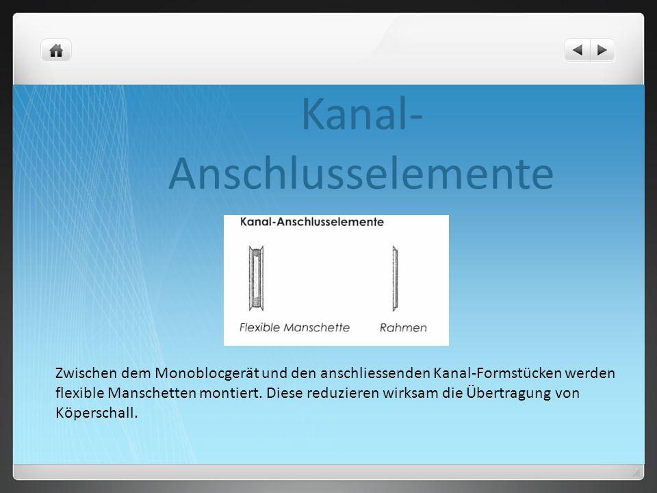Kanal- Anschlusselemente Zwischen dem Monoblocgerät und den anschliessenden Kanal-Formstücken werden flexible Manschetten montiert. Diese reduzieren w