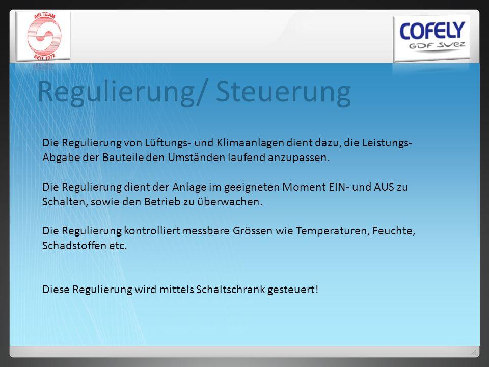 Regulierung/ Steuerung Die Regulierung von Lüftungs- und Klimaanlagen dient dazu, die Leistungs- Abgabe der Bauteile den Umständen laufend anzupassen.