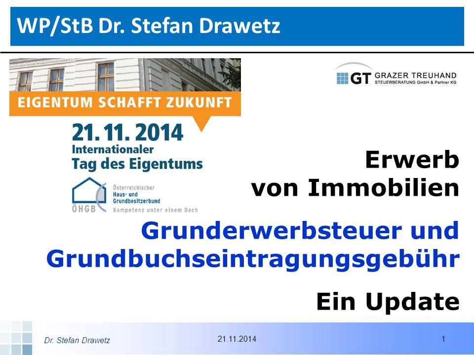 Dr. Stefan Drawetz Erwerb von Immobilien Grunderwerbsteuer und Grundbuchseintragungsgebühr Ein Update WP/StB Dr. Stefan Drawetz 121.11.2014