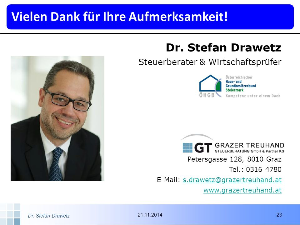 Dr. Stefan Drawetz Steuerberater & Wirtschaftsprüfer Petersgasse 128, 8010 Graz Tel.: 0316 4780 E-Mail: s.drawetz@grazertreuhand.ats.drawetz@grazertre