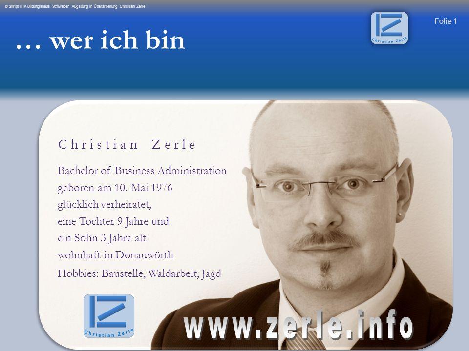 Folie 1 © Skript IHK Bildungshaus Schwaben Augsburg in Überarbeitung Christian Zerle Bachelor of Business Administration geboren am 10. Mai 1976 glück