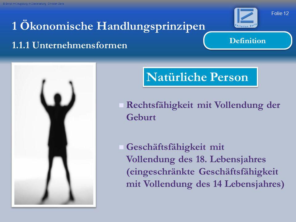 Folie 12 © Skript IHK Augsburg in Überarbeitung Christian Zerle Rechtsfähigkeit mit Vollendung der Geburt Geschäftsfähigkeit mit Vollendung des 18. Le