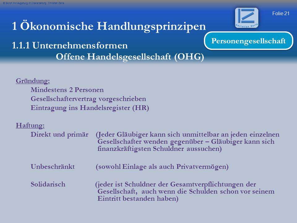 Folie 21 © Skript IHK Augsburg in Überarbeitung Christian Zerle Gründung: Mindestens 2 Personen Gesellschaftervertrag vorgeschrieben Eintragung ins Ha