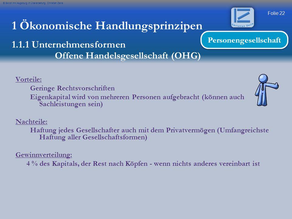 Folie 22 © Skript IHK Augsburg in Überarbeitung Christian Zerle Vorteile: Geringe Rechtsvorschriften Eigenkapital wird von mehreren Personen aufgebrac